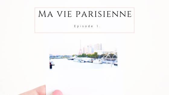 Ma vie Parisienne – Episode 1